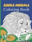 Jungle Animals Coloring Book: An Adult Coloring Book with Lions, Elephants, Dogs, Cats, Owls, Horses, and Many More Cover Image