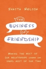 The Business of Friendship: Making the Most of Our Relationships Where We Spend Most of Our Time Cover Image