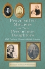 Provocative Mothers and Their Precocious Daughters: 19th Century Women's Rights Leaders Cover Image