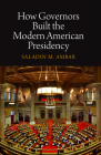 How Governors Built the Modern American Presidency (Haney Foundation) Cover Image