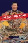 One Belt One Road: Chinese Power Meets the World (Harvard East Asian Monographs #439) Cover Image