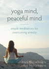 Yoga Mind, Peaceful Mind: Simple Meditations for Overcoming Anxiety Cover Image