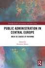 Public Administration in Central Europe: Ideas as Causes of Reforms (Routledge Studies in Governance and Public Policy) Cover Image