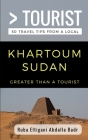 Greater Than a Tourist- Khartoum Sudan: 50 Travel Tips from a Local Cover Image