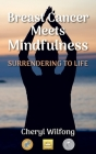 Breast Cancer Meets Mindfulness: Surrendering to Life Cover Image