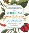 The McDougall Quick and Easy Cookbook: Over 300 Delicious Low-Fat Recipes You Can Prepare in Fifteen Minutes or Less Cover Image
