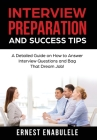 Interview Preparation and Success Tips: A Detailed Guide on How to Answer Interview Questions and Bag That Dream Job! Cover Image