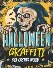 Scary Halloween Graffiti Coloring Book: Complete Relaxation and Stress Relief by Painting Horror Motifs for Adults and Teenages Cover Image