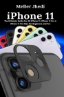 iPhone 11: The Ultimate Guide For All iPhone 11, iPhone 11 Pro & iPhone 11 Pro Max For Beginners and Pro Cover Image