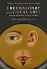 Freemasonry and the Visual Arts from the Eighteenth Century Forward: Historical and Global Perspectives Cover Image