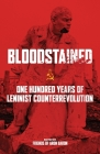 Bloodstained: One Hundred Years of Leninist Counterrevolution Cover Image