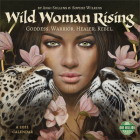 Wild Woman Rising 2021 Wall Calendar: Goddess. Warrior. Healer. Rebel. Cover Image