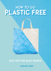 How to Go Plastic Free: Eco Tips for Busy People Cover Image