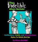 The Indelible Alison Bechdel: Confessions, Comix, and Miscellaneous Dykes to Watch Out for Cover Image