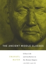 The Ancient Middle Classes: Urban Life and Aesthetics in the Roman Empire, 100 BCE-250 CE Cover Image