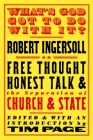 What's God Got to Do with It?: Robert Ingersoll on Free Thought, Honest Talk and the Separation of Church and State Cover Image