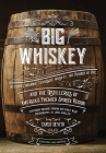 Big Whiskey (The Revised Second Edition): Featuring Kentucky Bourbon, Tennessee Whiskey, the Rebirth of Rye, and the Distilleries of America's Premier Spirits Region (Cocktail Books, History of Whisky, Drinks & Beverages, Wine & Spirits, Gifts for Home Bartending, Mixology, History of Whiskey) Cover Image