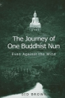 The Journey of One Buddhist Nun: Even Against the Wind Cover Image