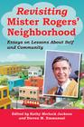 Revisiting Mister Rogers' Neighborhood: Essays on Lessons about Self and Community Cover Image