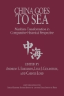 China Goes to Sea: Maritime Transformation in Comparative Historical Perspective Cover Image