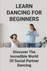 Learn Dancing For Beginners: Discover The Incredible World Of Social Partner Dancing: Latin Dancing Cover Image