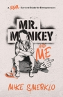 Mr. Monkey and Me: A Real Survival Guide for Entrepreneurs Cover Image