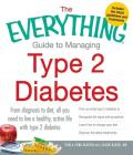The Everything Guide to Managing Type 2 Diabetes: From Diagnosis to Diet, All You Need to Live a Healthy, Active Life with Type 2 Diabetes - Find Out What Type 2 Diabetes Is, Recognize the Signs and Symptoms, Learn How to Change Your Diet and Discover the Latest Treatments (Everything®) Cover Image