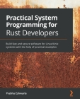Practical System programming for Rust developers: Build fast and secure software for Linux/Unix systems with the help of practical examples Cover Image