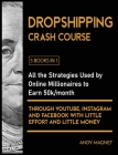 Dropshipping Crash Course [5 Books in 1]: All the Strategies Used by Online Millionaires to Earn 50k/month through YouTube, Instagram and Facebook wit Cover Image