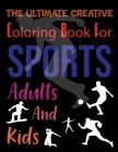 The Ultimate Creative Coloring Book For Sports Adults And Kids: Sports Coloring Book For Adults Cover Image