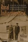 Rural Indigenousness: A History of Iroquoian and Algonquian Peoples of the Adirondacks (Iroquois and Their Neighbors) Cover Image