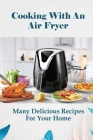 Cooking With An Air Fryer: Many Delicious Recipes For Your Home: Food Network Easy And Delicious Air Fryer Recipes Cover Image