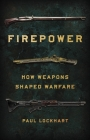 Firepower: How Weapons Shaped Warfare Cover Image