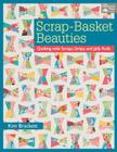 Scrap-Basket Beauties: Quilting with Scraps, Strips, and Jelly Rolls Cover Image