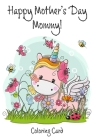 Happy Mother's Day Mommy! (Coloring Card): Inspirational Messages & Adult Coloring for Mother's Day! Cover Image