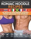 Stay Lean & Trim Enjoying These Delicious Konjac Noodle Recipes: 15 Mouth-Watering Dishes from Around the World Cover Image