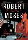 Robert Moses: The Master Builder of New York City Cover Image