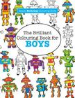 The Brilliant Colouring Book for Boys (a Really Relaxing Colouring Book) Cover Image