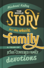 The Whole Story for the Whole Family: A Year of Jesus-Centered Family Devotions Cover Image