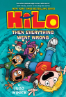 Hilo Book 5: Then Everything Went Wrong Cover Image