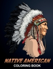 Native American Coloring Book: Tribal Culture, Dream Catchers, Feathers and Wild Animals like: Eagles, Wolves and Owls - Indian Spirit Colouring Book Cover Image