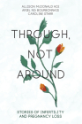 Through, Not Around: Stories of Infertility and Pregnancy Loss Cover Image