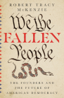 We the Fallen People: The Founders and the Future of American Democracy Cover Image