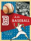 B Is for Baseball: Running the Bases from A to Z Cover Image
