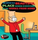 The Office Is a Beautiful Place When Everyone Else Works from Home (Dilbert #49) Cover Image