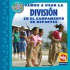 Vamos A Usar la Division en el Campamento de Deportes = Using Division at Sports Camp (Matematicas en Nuestro Mundo: Nivel 3) Cover Image