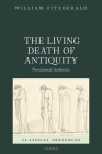 The Living Death of Antiquity: Neoclassical Aesthetics (Classical Presences) Cover Image
