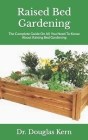 Raised Bed Gardening: The Complete Guide On All You Need To Know About Raising Bed Gardening Cover Image