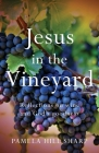 Jesus In The Vineyard: Reflections On Wine And God's Goodness Cover Image