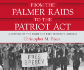 From the Palmer Raids to the Patriot ACT: A History of the Fight for Free Speech in America Cover Image